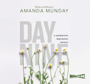 """Day Nine: A Postpartum Depression Memoir"" Written and Read by Amanda Munday"