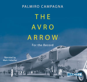 """""""The Avro Arrow: For The Record"""" by Palmiro Campagna. Narrated by Mark Hebscher"""