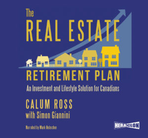 """The Real Estate Retirement Plan: An Investment and Lifestyle Solution for Canadians"" by Calum Ross and Simon Giannini"